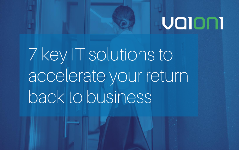 Beyond COVID-19: Seven key IT solutions that will accelerate your return to 'business as usual'