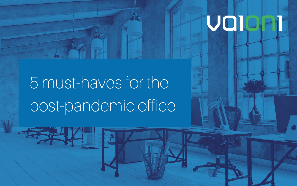 Five must-haves for the post-pandemic office